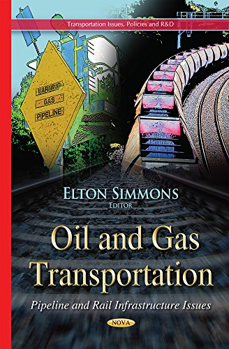 Oil and Gas Transportation: Pipeline and Rail Infrastructure Issues (Transportation Issues, Policies and R&d)