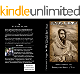 We Would See Jesus: Meditations on the Redemptive Names of Jesus