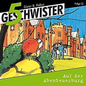 Auf der Abenteuerburg (5 Geschwister 1) Hörspiel