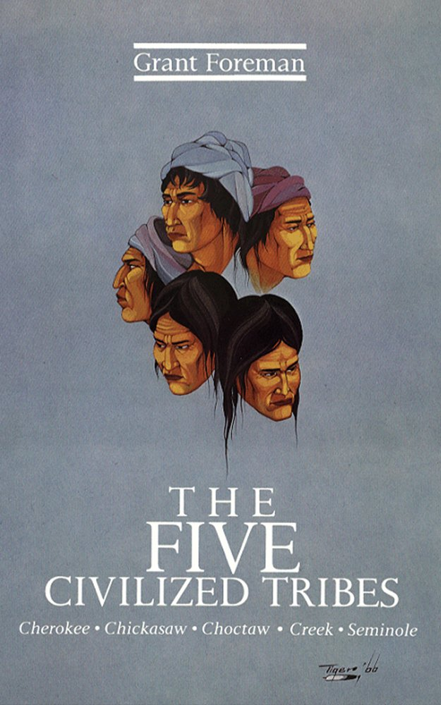 The Five Civilized Tribes Cherokee Chickasaw Choctaw Creek Seminole Civilization Of The American Indian Grant Foreman 9780806109237 Amazon Com