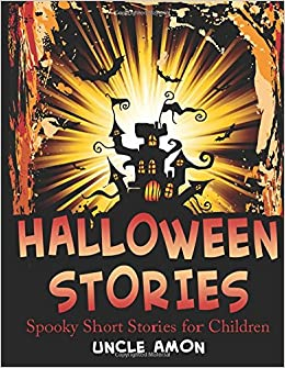 halloween stories spooky short stories for children halloween short stories for kids volume 6 uncle amon 9781516839056 amazoncom books - Halloween Stories Kids