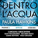 Dentro l'acqua Audiobook by Paula Hawkins Narrated by Carolina Crescentini, Riccardo Bocci, Liliana Bottone, Giusy Frallonardo, Viola Graziosi