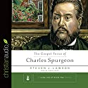 The Gospel Focus of Charles Spurgeon Audiobook by Steven J. Lawson Narrated by Simon Vance