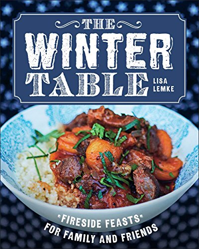 The Winter Table: Fireside Feasts for Family and Friends by Lisa Lemke