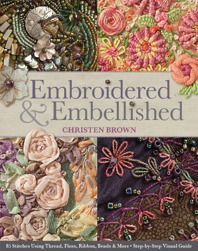 (Embroidered & Embellished: 85 Stitches Using Thread, Floss, Ribbon, Beads & More - Step-by-Step Visual Guide)