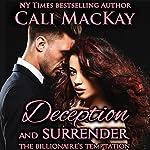 Deception and Surrender: With the Bonus Novella The Billionaire's Reunion: The Billionaire's Temptation Series, Book 4 | Cali MacKay
