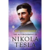 My Inventions: The Autobiography of Nikola Tesla (DELUXE EDITION)