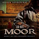 The Moor: The Crusader Trilogy, Book 1 | Reina Donovan