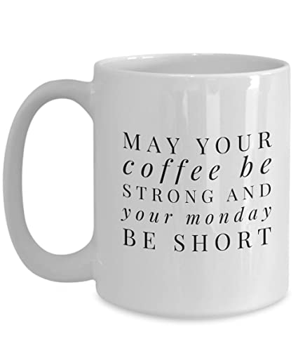 Amazoncom May Your Coffee Be Strong And Your Monday Be Short