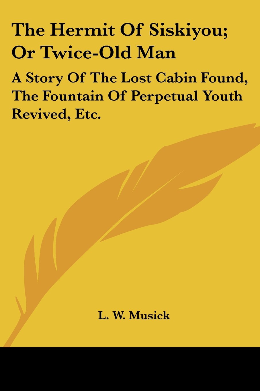 Read Online The Hermit Of Siskiyou; Or Twice-Old Man: A Story Of The Lost Cabin Found, The Fountain Of Perpetual Youth Revived, Etc. PDF