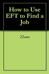 How to Use EFT to Find a Job Kindle Edition