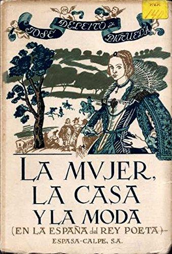 La Mujer, la Casa y la Moda. En la España del Rey Poeta . La vida femenina: damas pueriles y damas sabias, El galanteo, el donjuanismo y el honor, ...: Amazon.es: José