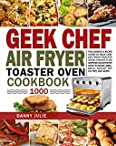 Geek Chef Air Fryer Toaster Oven Cookbook 1000: The