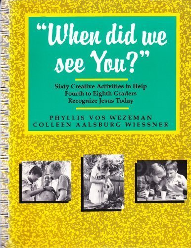 When Did We See You?: Sixty Creative Activities to Help Fourth to Eighth Graders Recognize Jesus Today
