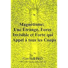 Magnétisme: Une étrange, Force Invisible et Forte qui  Appel à tous les Coups (French Edition)