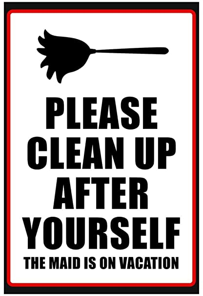 Clean Up After Yourself The Maid Is On Vacation Sign Poster 13 X 19in With