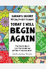 Today I will Begin Again -  90 Day Pocket Planner: The Easiest way To Live Your Dreams and Get Out of Survival Mode (Sarah's Secret Pocket Planners) (Volume 1) Paperback