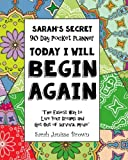 Today I will Begin Again -  90 Day Pocket Planner: The Easiest way To Live Your Dreams and Get Out of Survival Mode (Sarah's Secret Pocket Planners) (Volume 1)