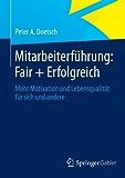 Mitarbeiterführung: Fair + Erfolgreich: Mehr Motivation und Lebensqualität für sich und andere