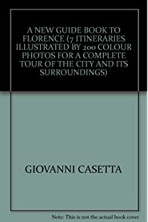 A New Guide Book to Florence (7 Itineraries Illustrated by 200 colour photos for a