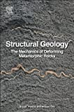 Structural Geology : The Mechanics of Deforming Metamorphic Rocks, Ord, Alison and Hobbs, Bruce E., 0124078206