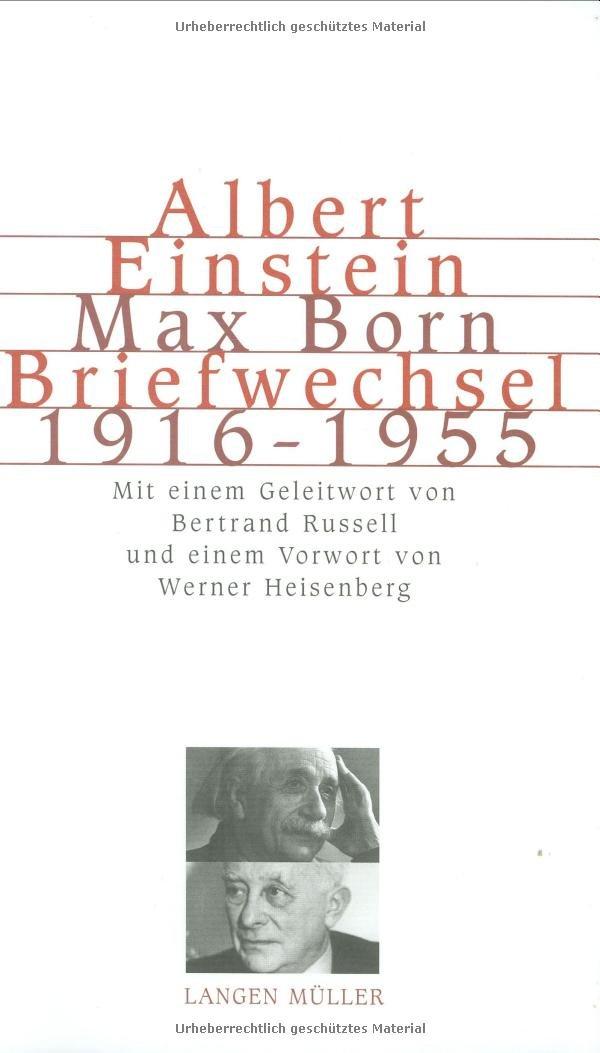 Albert Einstein Max Born, Briefwechsel 1916-1955: Mit einem Geleitwort von Bertrand Russel