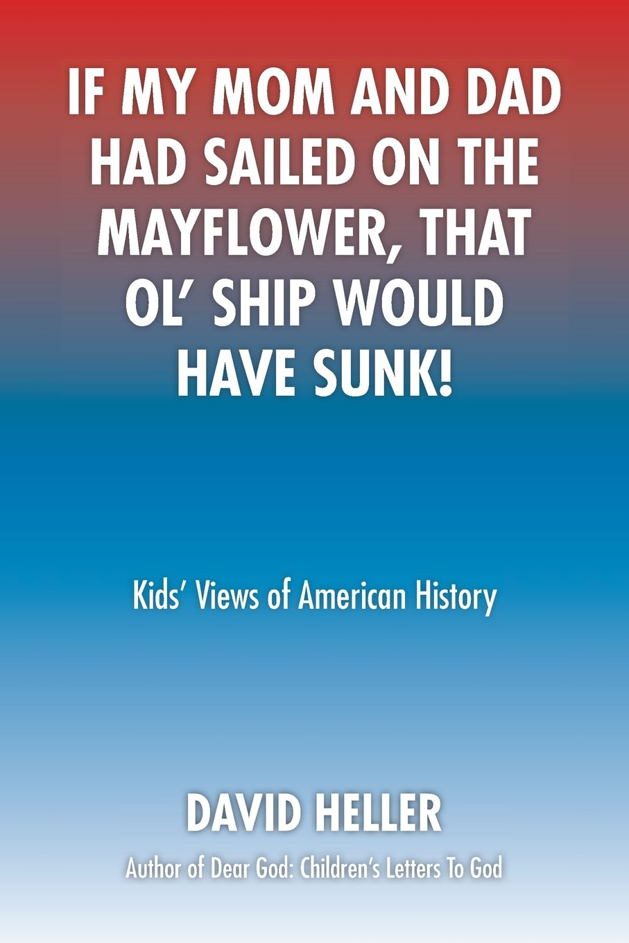 Download If My Mom And Dad Had Sailed On The Mayflower, That Ol' Ship Would Have Sunk!: Kids' Views of American History pdf epub