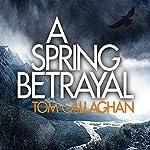A Spring Betrayal: An Inspector Akyl Borubaev Thriller, Book 2 | Tom Callaghan