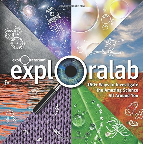 Exploralab: 150+ Ways to Investigate the Amazing Science All Around You by The Exploratorium (2013-10-31)