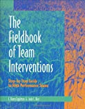Fieldbook of Team Interventions : Step-by-Step Guide to High Performance Teams, Eggleton, C.Harry and Rice, Judy C., 087425325X