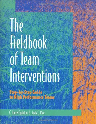 Fieldbook of Team Interventions: Step-by-Step Guide to High Performance Teams ()