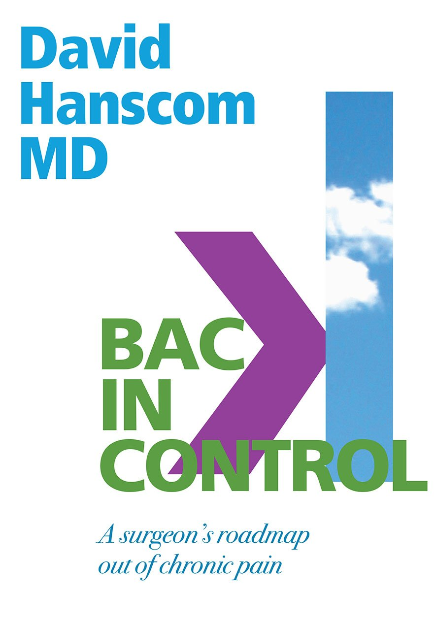 Back in Control: A Surgeon's Roadmap Out of Chronic Pain, 2nd Edition: Dr.  David Hanscom: 9780988272996: Amazon.com: Books