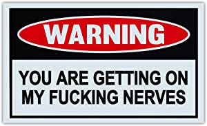 Crazy Sticker Guy Funny Warning Signs - You are Getting On My Fcking Nerves - Man Cave, Garage, Work Shop