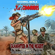 Slaughter in the Desert: The Declassified History of World War II: The Adventures Of Kat's Commandos, Book 1 Audiobook by Michael Beals Narrated by Andy Cresswell
