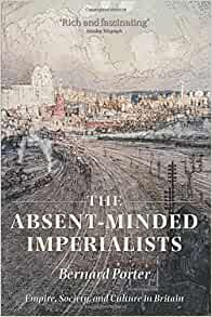 The Absent-Minded Imperialists. Empire, Society, and Culture in Britain - Bernard Porter