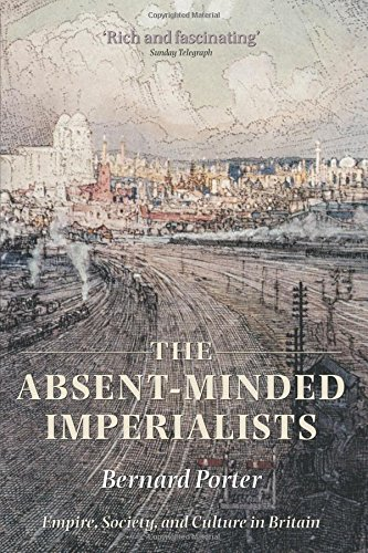 The Absent-Minded Imperialists: Empire, Society, and Culture in Britain