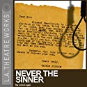 Never the Sinner Performance by John Logan Narrated by Thomas Carroll, David Darlow, William Larson, Ron Livingston, Darren Matthias, Tom Mula, Denis P. O'Hare