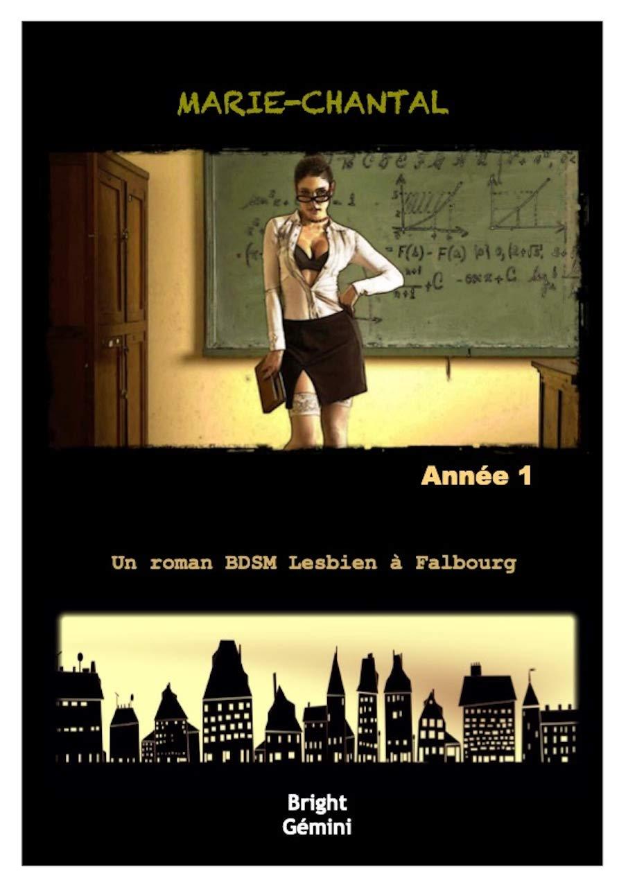 Marie-Chantal : Année 1: Un roman BDSM Lesbien à Falbourg por Bright Gémini