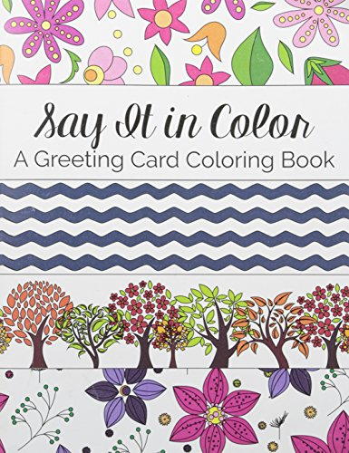 Say It in Color: A Greeting Card Coloring Book for Adults - Relax, Relieve Stress, and Give the Gift of Coloring Creations - Perfect coloring books for gifts