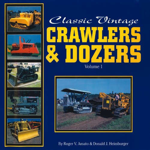 Classic Vintage Crawlers & Dozers, Volume 1 by Heimburger House