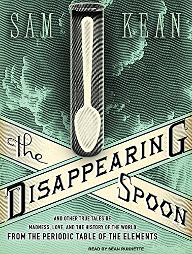 The Disappearing Spoon: And Other True Tales of Madness, Love, and the History of the World from the Periodic Table of the Elements PDF