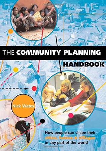 The Community Planning Handbook: How People Can Shape Their Cities, Towns and Villages in Any Part of the World (Earthscan Tools for Community Planning)