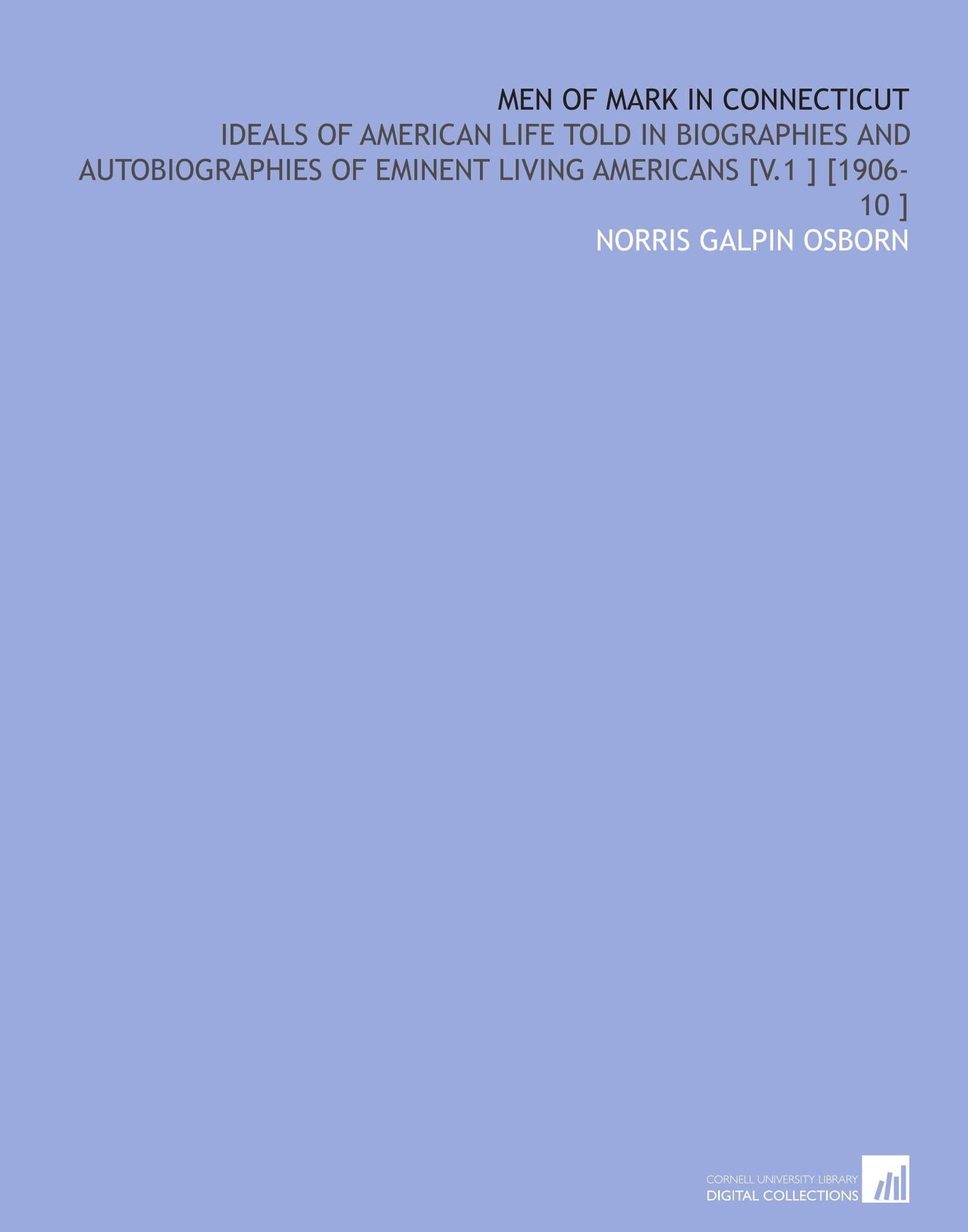 Men of Mark in Connecticut: Ideals of American Life Told in Biographies and Autobiographies of Eminent Living Americans [V.1 ] [1906-10 ] pdf epub