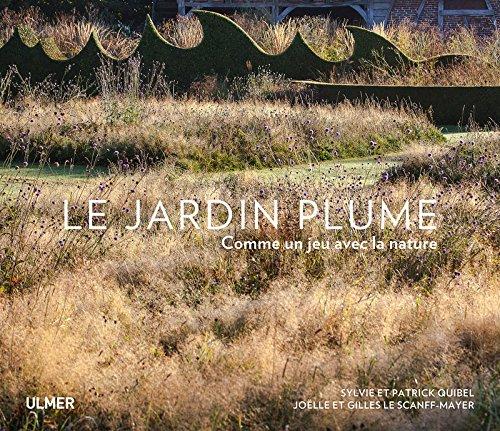 Le jardin plume, comme un jeu avec la nature (French Edition)