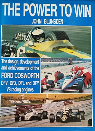 Power to Win: Design, Development and Achievements of the Ford Cosworth DFV, DFX, DFL and DFY V8 Racing Engines