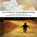 Invisible Grandparenting Audiobook by Pat Hanson Narrated by Pat Hanson, Peggi Speers, Sharon Law Tucker, Sheila Shaw, Bill Ross