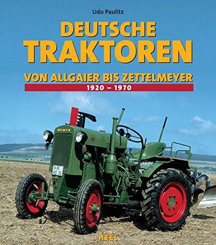 Deutsche Traktoren: Von Allgaier bis Zettelmeyer (25 Jahre HEEL Klassiker)