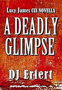 A Deadly Glimpse: A Lucy James CIA NOVELLA by [Erfert, DJ]