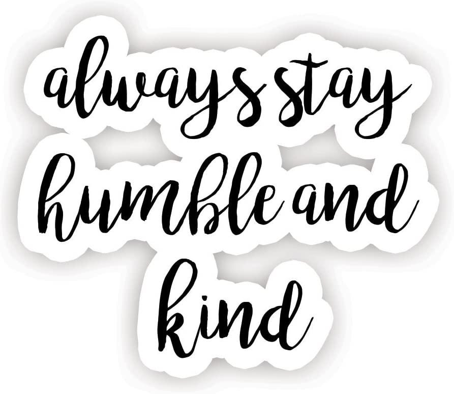 "Always Stay Humble and Kind - Inspirational Quote Stickers - 2.5"" Vinyl Decal - Laptop, Decor, Window Vinyl Decal Sticker"