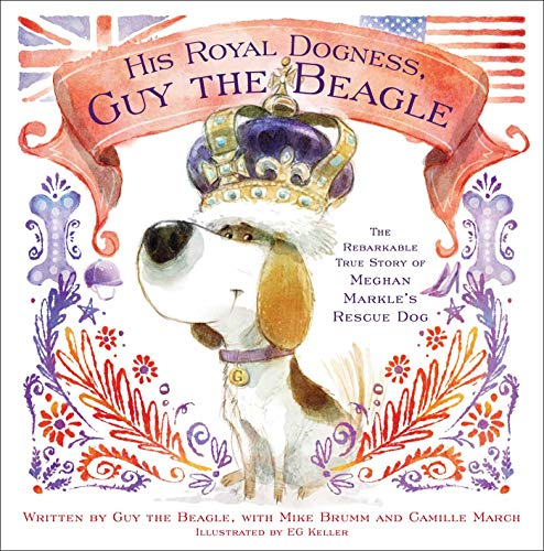 His Royal Dogness, Guy the Beagle: The Rebarkable True Story of Meghan Markle's Rescue Dog by Simon & Schuster